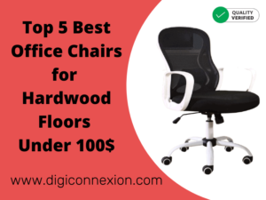 5 Best Office Chairs for Hardwood Floors Around 100$ USA [2021]