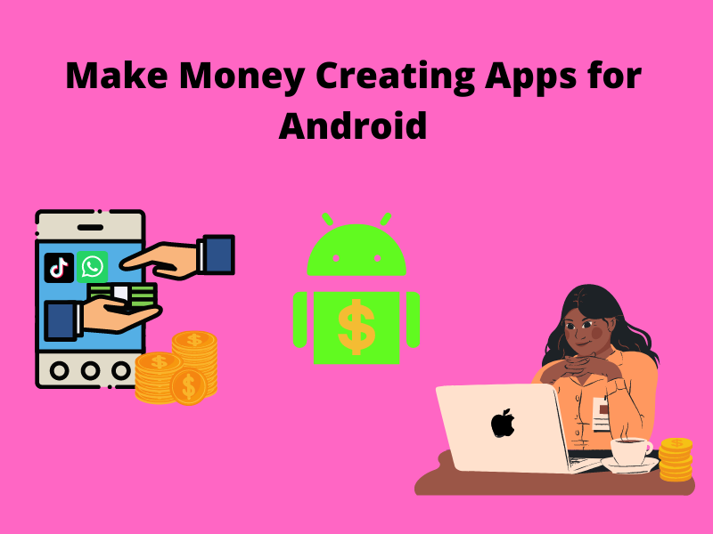 Read more about the article How to make money creating Apps for Android 2021 [Earn 35,000]